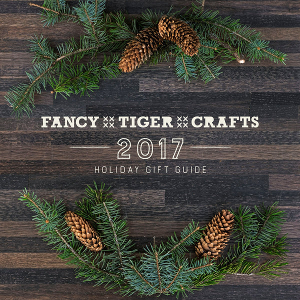 Fancy Tiger's Holiday Gift Guide 2017!