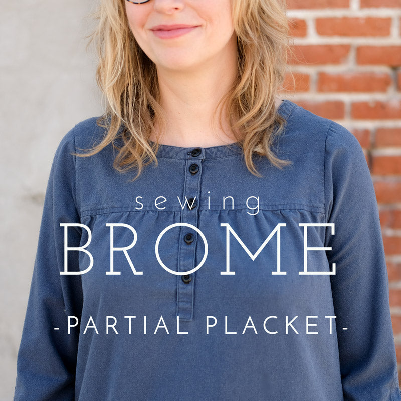 Sewing Brome- Partial Placket Video Tutorial