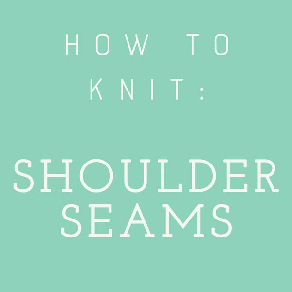 How to Knit: Shoulder Seams