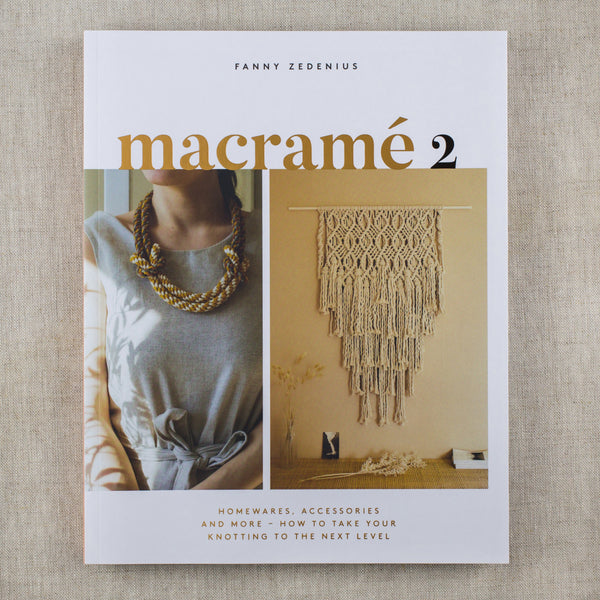 Macrame 2: Homewares, Accessories, and More - How to Take Your Knotting to the Next Level