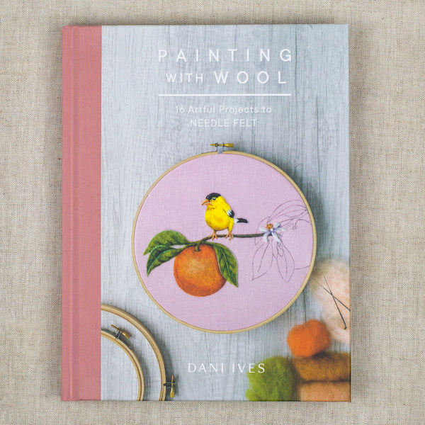 Painting with Wool: 16 Artful Projects to Needle Felt