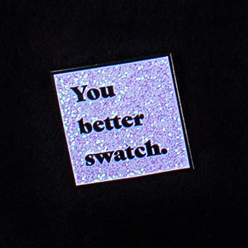You Better Swatch Enamel Pin