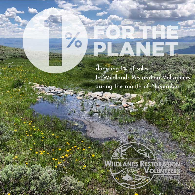 Donating 1 % of profits in the month of November to Wildlands Restoration Volunteers - a nonprofit organization that provides an opportunity for people to come together, learn about their natural environment, and take direct action to restore and care for the land