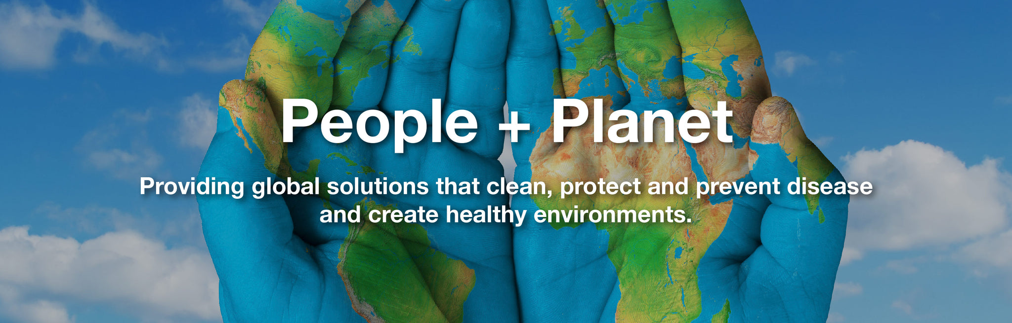 People and Planet - Providing global solutions that clean, protect and prevent disease and create healthy environments