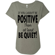 if you cannot be positive... Next Level Ladies Triblend Dolman Sleeve