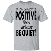 if you cannot be positive... Ultra Cotton T-Shirt