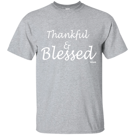 Thankful and blessed!  G200 Gildan Ultra Cotton T-Shirt