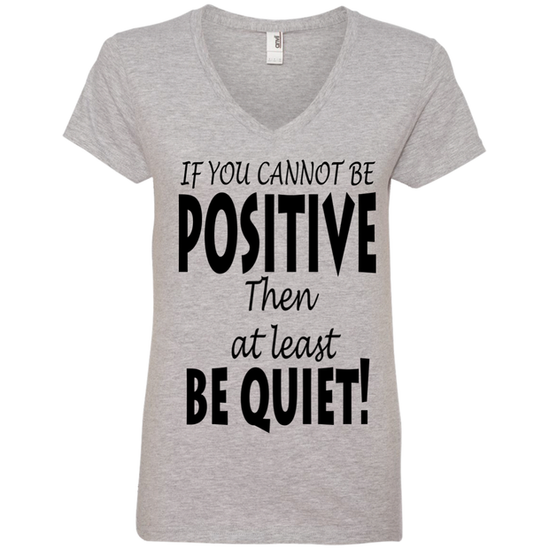if you cannot be positive... Ladies' V-Neck Tee