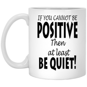 if you cannot be positive... 11 oz. Mug