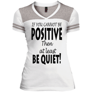 if you cannot be positive... Juniors Varsity V-Neck Tee