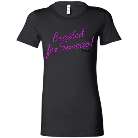 Created for success !! Ladies Favorite T-Shirt