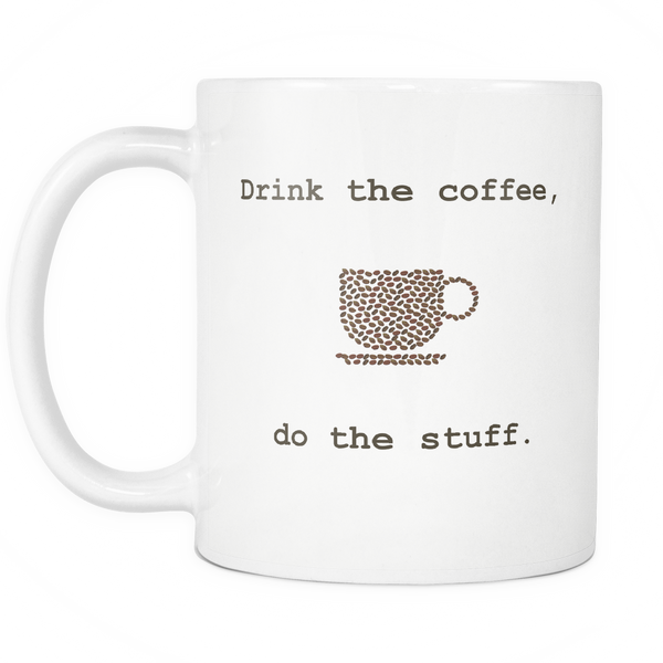 Drink the coffee, do the stuff.