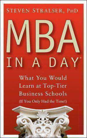 MBA In A Day: What You Would Learn At Top-Tier Business Schools by Steven Stalser PHD African American Books at United Black Books