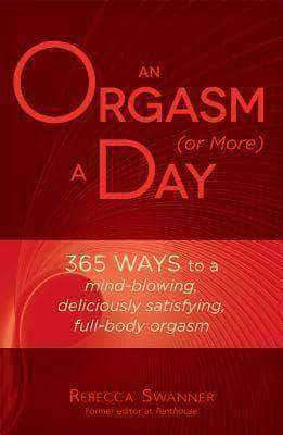 Download An Orgasm (or More) a Day: 365 Ways to a Mind-blowing, Deliciously Satisfying, Full-body Orgasm (E-Book)) , An Orgasm (or More) a Day: 365 Ways to a Mind-blowing, Deliciously Satisfying, Full-body Orgasm (E-Book)) Pdf download, An Orgasm (or More) a Day: 365 Ways to a Mind-blowing, Deliciously Satisfying, Full-body Orgasm (E-Book)) pdf, Sex books,