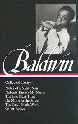 James Baldwin : Collected Essays : Notes of a Native Son / Nobody Knows My Name / The Fire Next Time / No Name in the Street / The Devil Finds Work / Other Essays (E-Book)