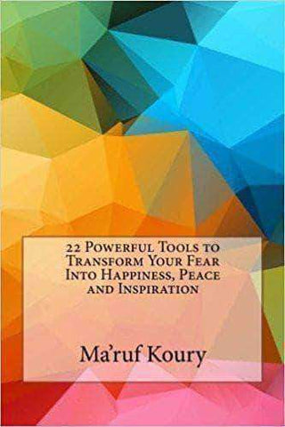 Download 22 Powerful Tools to Transform Your Fear Into Happiness, Peace and Inspiration by Ma'ruf H Koury, Urban Books, Black History and more at United Black Books! www.UnitedBlackBooks.org
