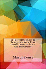 Download 22 Powerful Tools to Transform Your Fear Into Happiness, Peace and Inspiration by Ma'ruf H Koury , 22 Powerful Tools to Transform Your Fear Into Happiness, Peace and Inspiration by Ma'ruf H Koury Pdf download, 22 Powerful Tools to Transform Your Fear Into Happiness, Peace and Inspiration by Ma'ruf H Koury pdf, Confidence, Happiness, Inspiration, Ma'ruf H Koury, Moving Forward, Peace, pwyw, Success books,