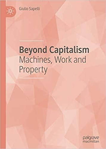 Beyond Capitalism: Machines, Work and Property by Giulio Sapelli (E-Book)