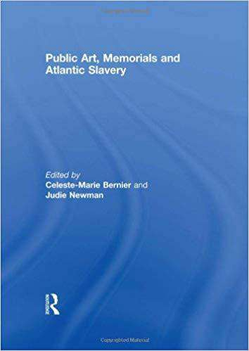 Download Bernier & Newman (Eds.) - Public Art, Memorials and Atlantic Slavery (E-Book), Urban Books, Black History and more at United Black Books! www.UnitedBlackBooks.org