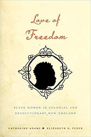 Love of Freedom: Black Women in Colonial and Revolutionary New England (E-Book)