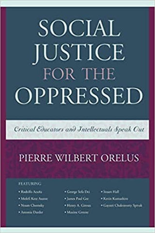 Social Justice for the Oppressed: Critical Educators and Intellectuals Speak Out by Pierre Wilbert Orelus (E-Book)
