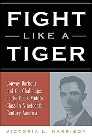 Fight Like a Tiger: Conway Barbour and the Challenges of the Black Middle Class in Nineteenth-Century America by Victoria L. Harrison (E-Book)