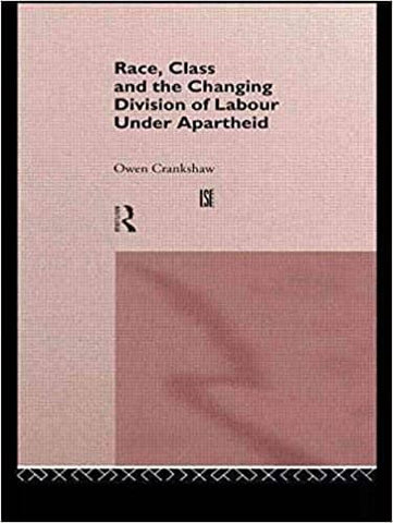 Race, Class, and the Changing Division of Labour under Apartheid by Owen Crankshaw (E-Book)
