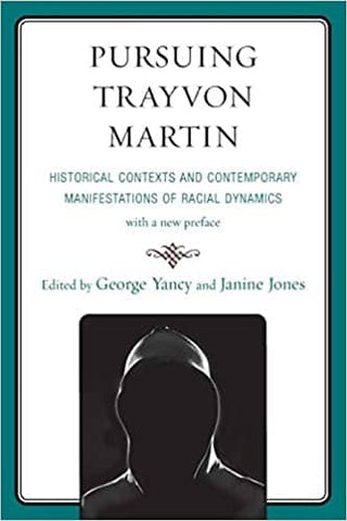 Pursuing Trayvon Martin: Historical Contexts and Contemporary Manifestations of Racial Dynamics Edited by George Yancy (E-Book)