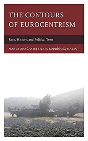 The Contours of Eurocentrism: Race, History, and Political Texts by Marta Araújo & Silvia Rodríguez Maeso (E-Book)