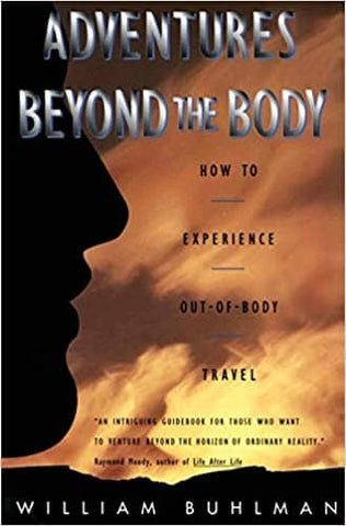 Adventures Beyond the Body: How to Experience Out-of-Body Travel by William Buhlam (E-Book)