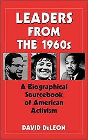 Leaders from the 1960s: A Biographical Sourcebook of American Activism by David De Leon (E-Book)