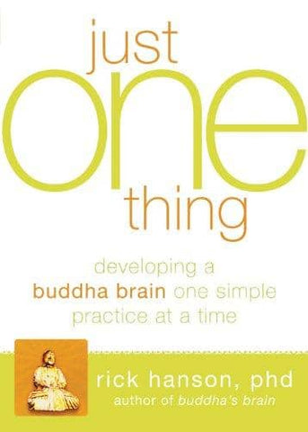 Just One Thing_ How to Build a Happy Brain One Small Practice at a Time - Rick Hanson, Ph.d_(E-Book)