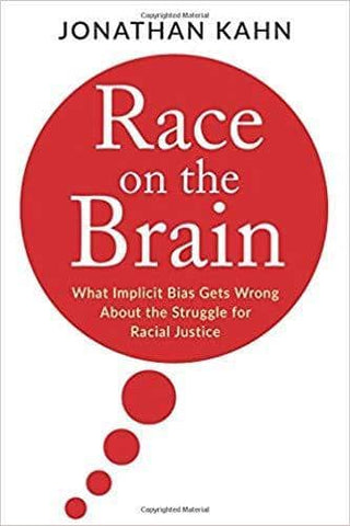 Race on the Brain; What Implicit Bias Gets Wrong About the Struggle for Racial Justice (E-book)