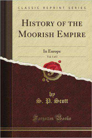 Download History of the Moorish Empire in Europe by S.P. Scott, Urban Books, Black History and more at United Black Books! www.UnitedBlackBooks.org
