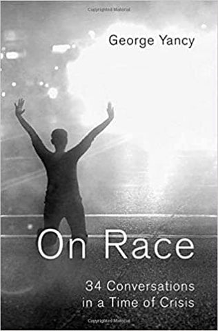 On Race: 34 Conversations in a Time of Crisis by George Yancy (E-Book)
