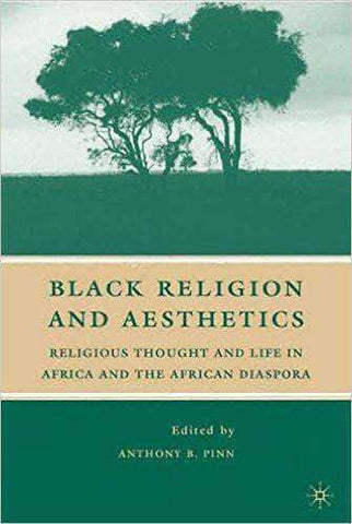 Download Black Religion and Aesthetics: Religious Thought And Life In Africa and The African Diaspora by Anthony Pinn (E-Book), Urban Books, Black History and more at United Black Books! www.UnitedBlackBooks.org