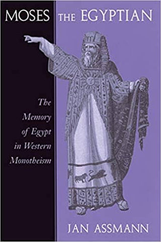 Moses the Egyptian: The Memory of Egypt in Western Monotheism by Jan Assmann (E-Book)