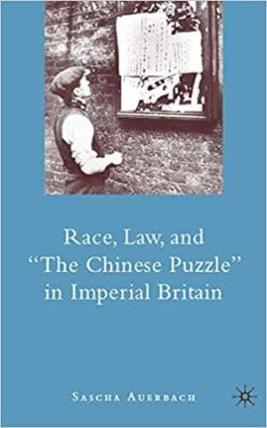 "Race, Law, and ""The Chinese Puzzle"" in Imperial Britain by Sascha Auerbach (E-Book)"
