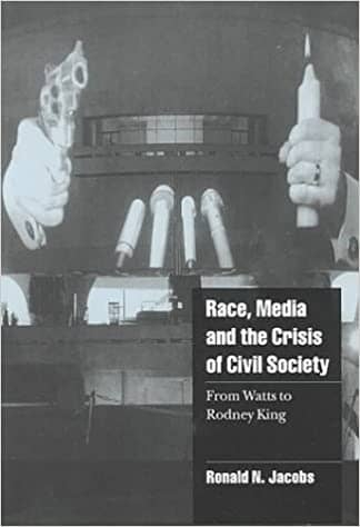 Race, Media, and the Crisis of Civil Society: From Watts to Rodney King by Ronald N. Jacobs (E-Book)