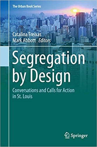 Segregation by Design: Conversations and Calls for Action in St. Louis Edited by Catalina Freixas (E-Book)