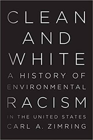 Clean and White: A History of Environmental Racism in the United States by Carl A. Zimring (E-Book)