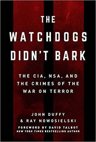 The Watchdogs Didn't Bark; the CIA, NSA, and the Crimes of the War on Terror (E-Book)