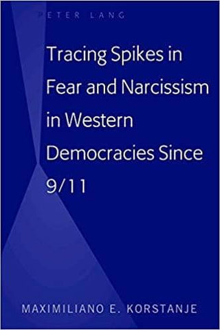 Tracing Spikes in Fear and Narcissism in Western Democracies Since 9/11 by Maximiliano E. Korstanje (E-Book)