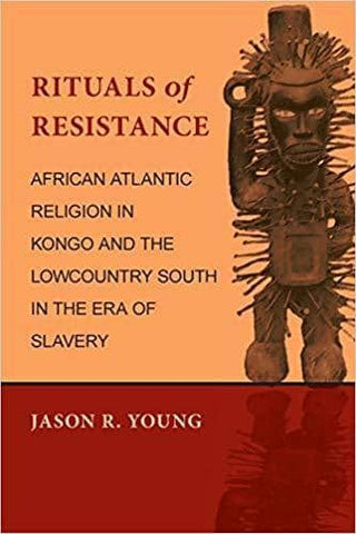 Rituals of Resistance; African Atlantic Religion in Kongo and the Lowcountry South in the Era of Slavery (E-Book)