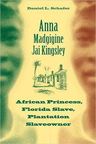 Download Anna Madgigine Jai Kingsley: African Princess, Florida Slave, Plantation Slaveowner (E-Book), Urban Books, Black History and more at United Black Books! www.UnitedBlackBooks.org