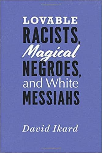 Download Ikard - Lovable Racists, Magical Negroes, and White Messiahs (E-Book), Urban Books, Black History and more at United Black Books! www.UnitedBlackBooks.org