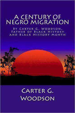 Download A Century of Negro Migrationn by Carter G. Woodson (E-Book), Urban Books, Black History and more at United Black Books! www.UnitedBlackBooks.org
