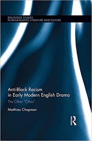 "Anti-Black Racism in Early Modern English Drama: The Other ""Other"" by Matthieu Chapman (E-Book)"