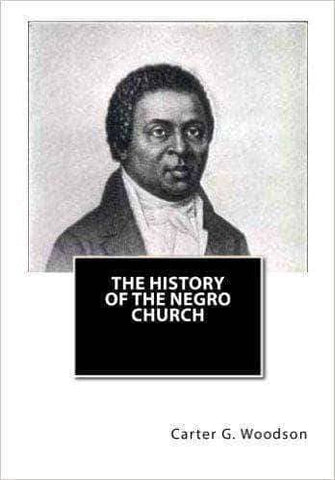The History of Negro Church by Carter G. Woodson African American Books at United Black Books