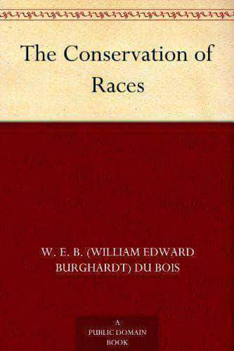 Download The Negro and The Conservation of Races by W.E.B. DuBois, Urban Books, Black History and more at United Black Books! www.UnitedBlackBooks.org